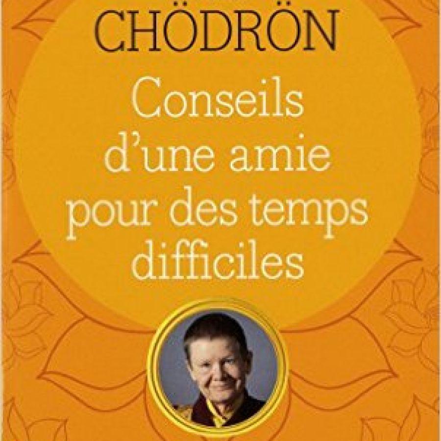 Conseils d'une amie pour les temps difficiles – Pema Chödrön