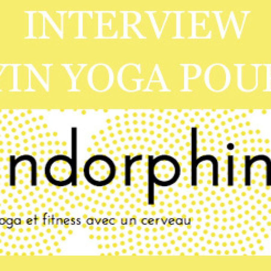 ENDORPHINE.FR – QU'EST CE QUE LE YIN YOGA ? (Interview) – Février 2014